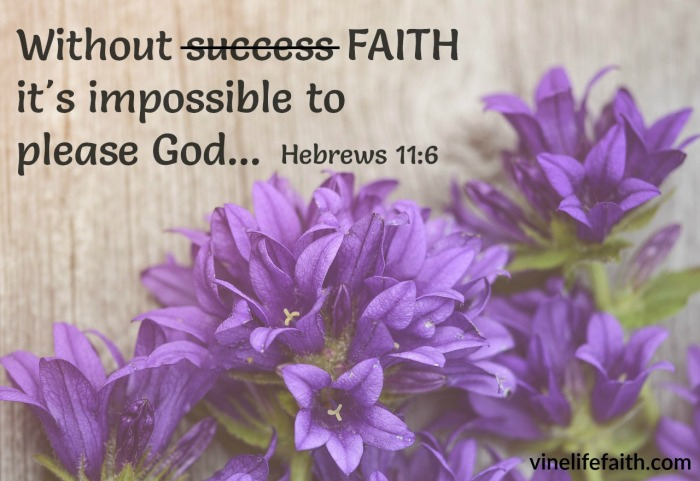 We're not called to success, we're called to faith. We please God when we step out in faith in Jesus.