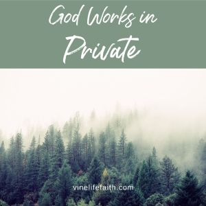 Even when you can't see evidence, believe God is working. He just works in private.