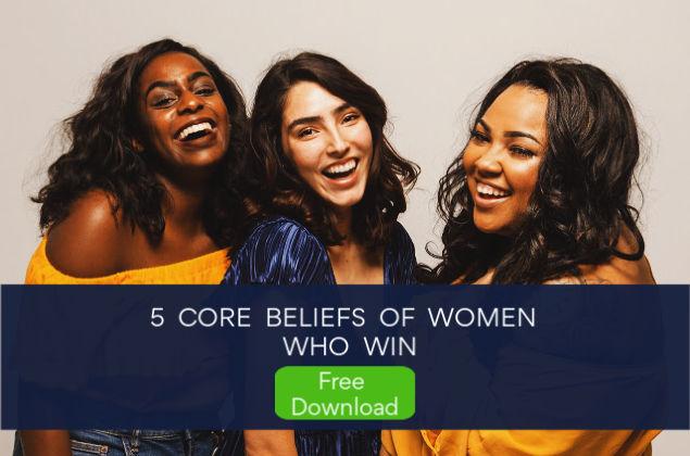 Five Core Beliefs of Women Who Win