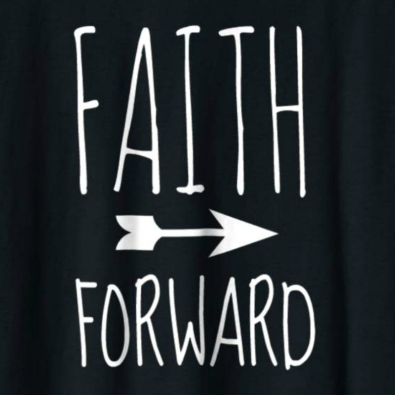 Faith Forward tee available on Amazon. Shown in black with white lettering. Available in multiple colors.