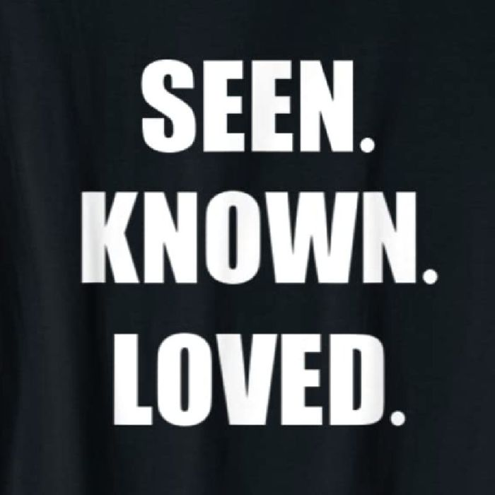 Seen Known Loved tee available on Amazon. Shown in black with white lettering. Available in multiple colors.